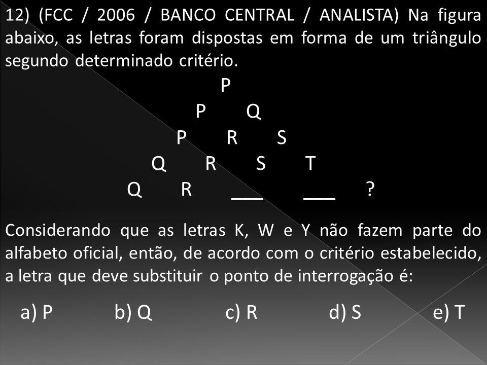 12) (FCC / 2006 / BANCO CENTRAL / ANALISTA) Na figura abaixo, as letras foram dispostas em forma de um triângulo segundo determinado critério.