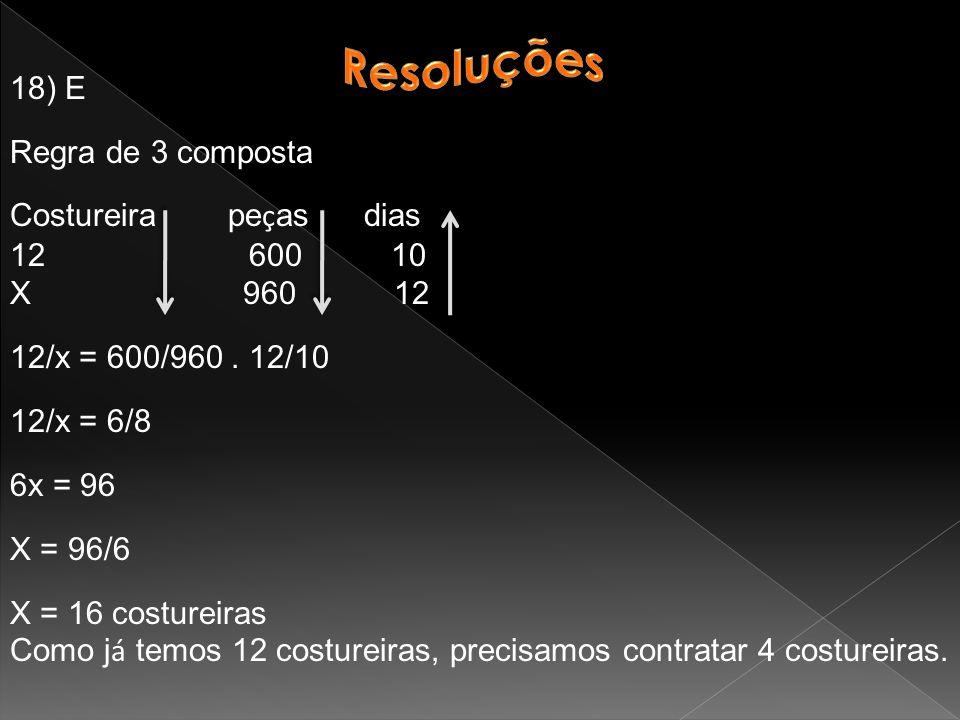 18) E Regra de 3 composta Costureira pe ç as dias 12 600 10 X 960 12 12/x = 600/960.