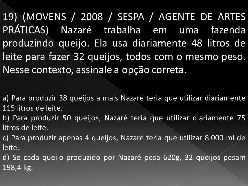 19) (MOVENS / 2008 / SESPA / AGENTE DE ARTES PRÁTICAS) Nazaré trabalha em uma fazenda produzindo queijo.