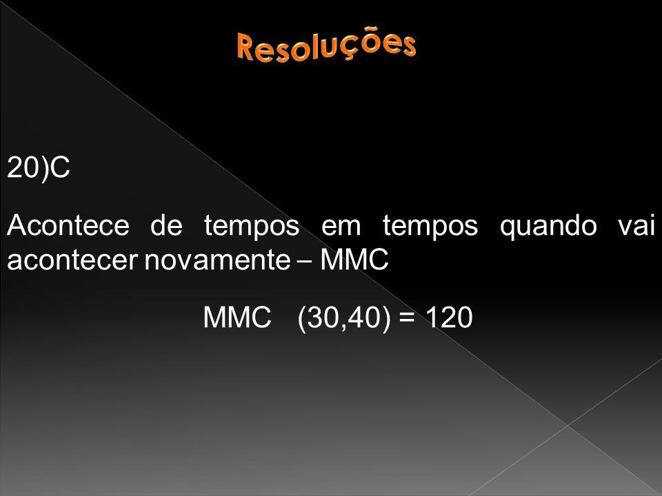 20)C Acontece de tempos em tempos quando vai acontecer novamente – MMC MMC (30,40) = 120