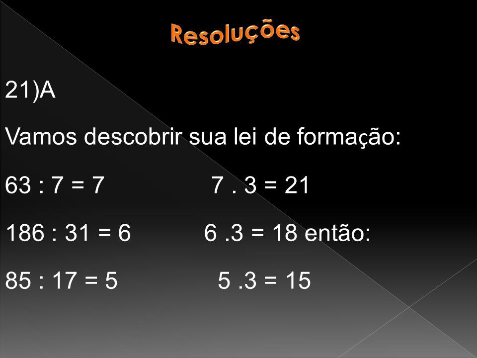 21)A Vamos descobrir sua lei de forma ç ão: 63 : 7 = 7 7.