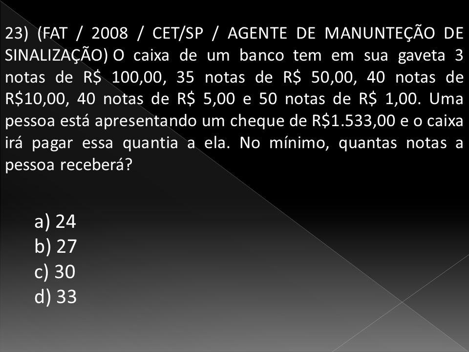 23) (FAT / 2008 / CET/SP / AGENTE DE MANUNTEÇÃO DE SINALIZAÇÃO) O caixa de um banco tem em sua gaveta 3 notas de R$ 100,00, 35 notas de R$ 50,00, 40 notas de R$10,00, 40 notas de R$ 5,00 e 50 notas de R$ 1,00.
