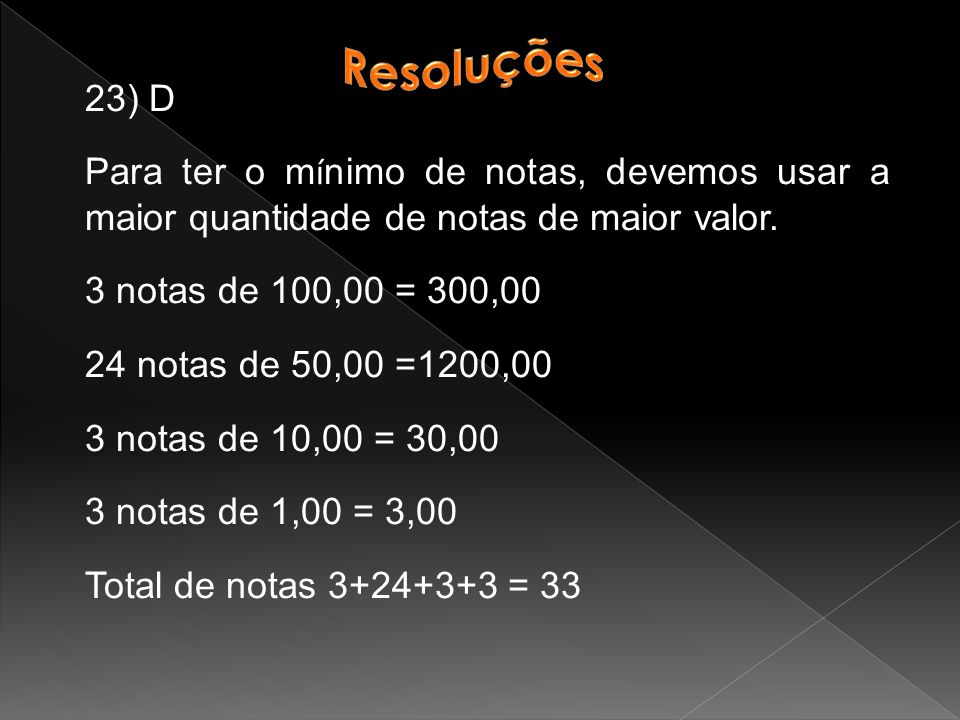 23) D Para ter o m í nimo de notas, devemos usar a maior quantidade de notas de maior valor.