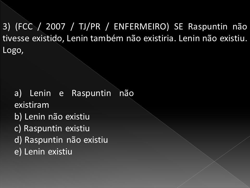 3) (FCC / 2007 / TJ/PR / ENFERMEIRO) SE Raspuntin não tivesse existido, Lenin também não existiria.