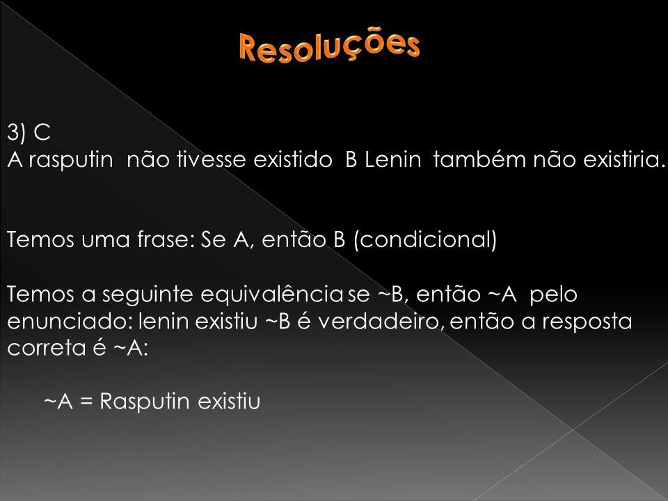 3) C A rasputin não tivesse existido B Lenin também não existiria.