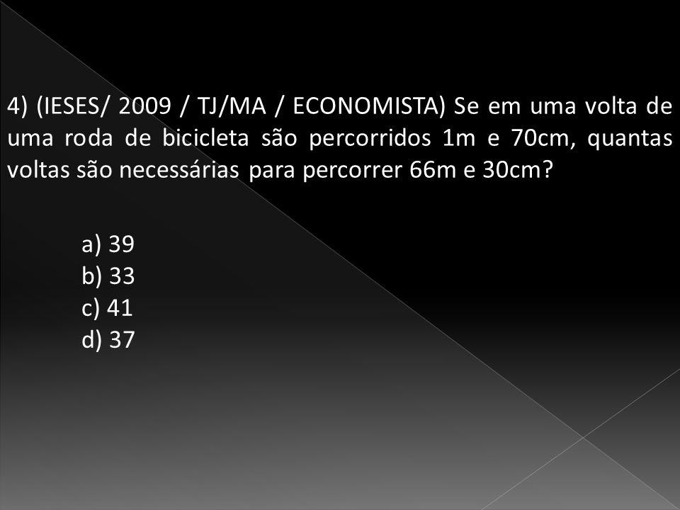 4) (IESES/ 2009 / TJ/MA / ECONOMISTA) Se em uma volta de uma roda de bicicleta são percorridos 1m e 70cm, quantas voltas são necessárias para percorrer 66m e 30cm.