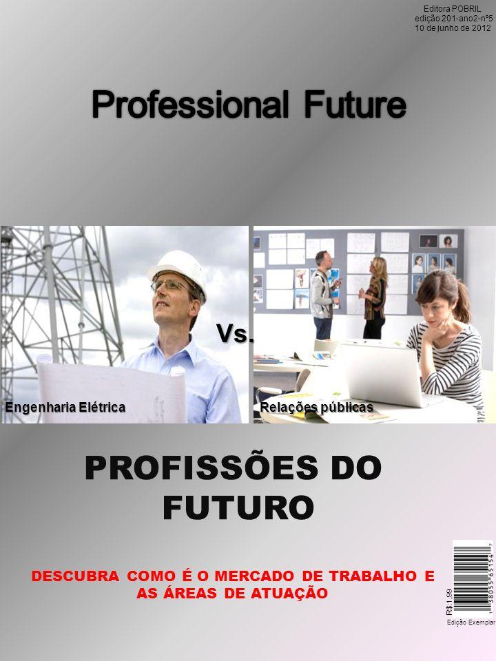 R$:1,99 Edição Exemplar Editora POBRIL edição 201-ano2-nº5 10 de junho de 2012 Vs. Vs. Engenharia Elétrica Relações públicas PROFISSÕES DO FUTURO DESC