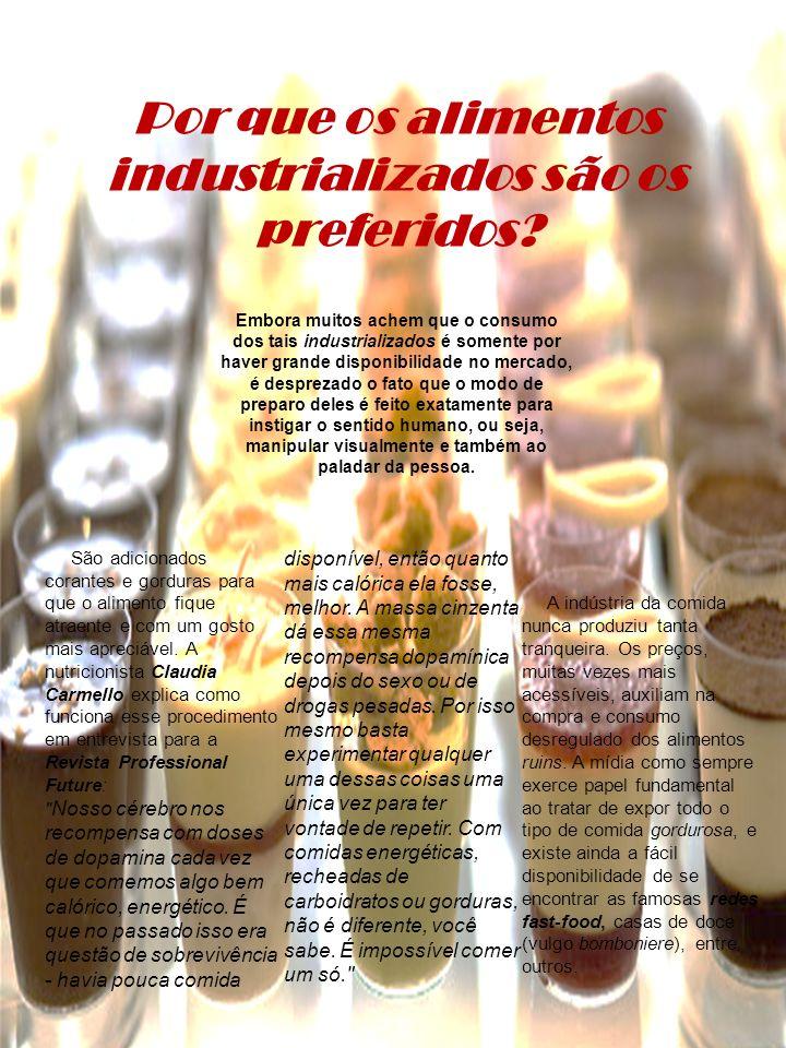 Embora muitos achem que o consumo dos tais industrializados é somente por haver grande disponibilidade no mercado, é desprezado o fato que o modo de p