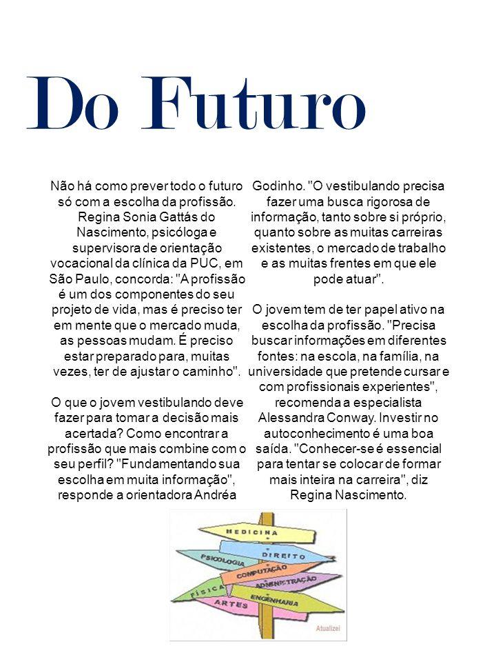Do Futuro Não há como prever todo o futuro só com a escolha da profissão. Regina Sonia Gattás do Nascimento, psicóloga e supervisora de orientação voc