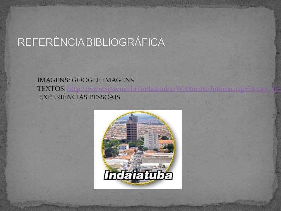 IMAGENS: GOOGLE IMAGENS TEXTOS: http://www.sp.senai.br/indaiatuba/Webforms/Interna.aspx?secao_id=4http://www.sp.senai.br/indaiatuba/Webforms/Interna.a