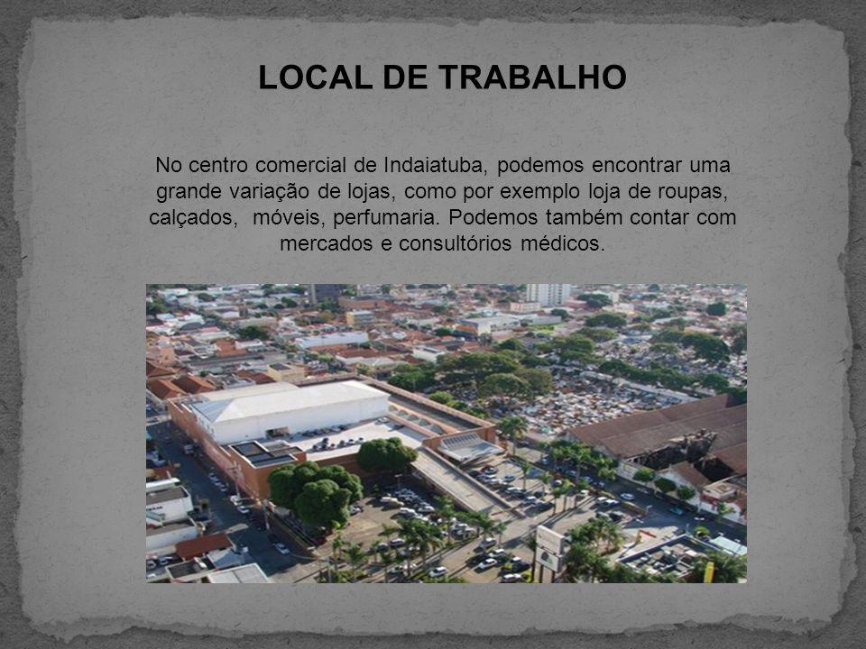 LOCAL DE TRABALHO No centro comercial de Indaiatuba, podemos encontrar uma grande variação de lojas, como por exemplo loja de roupas, calçados, móveis
