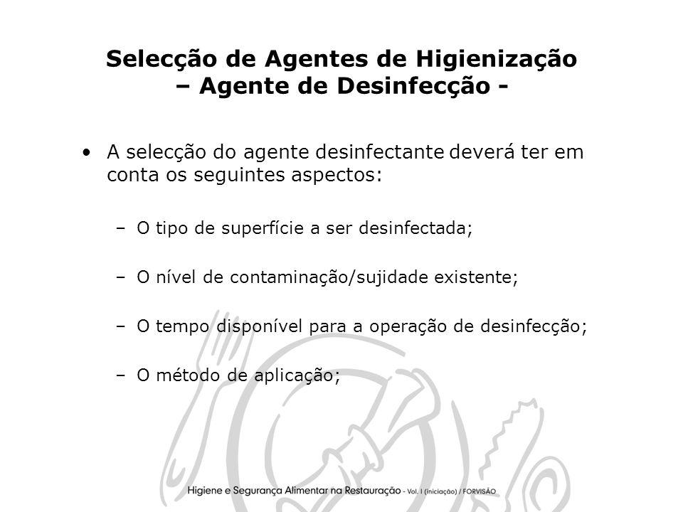 15 Selecção de Agentes de Higienização – Agente de Desinfecção - A selecção do agente desinfectante deverá ter em conta os seguintes aspectos: –O tipo de superfície a ser desinfectada; –O nível de contaminação/sujidade existente; –O tempo disponível para a operação de desinfecção; –O método de aplicação;
