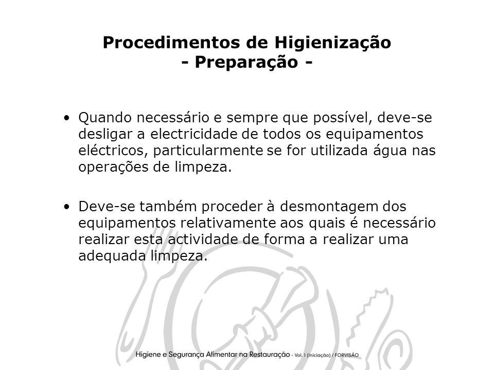 22 Procedimentos de Higienização - Preparação - Quando necessário e sempre que possível, deve-se desligar a electricidade de todos os equipamentos eléctricos, particularmente se for utilizada água nas operações de limpeza.