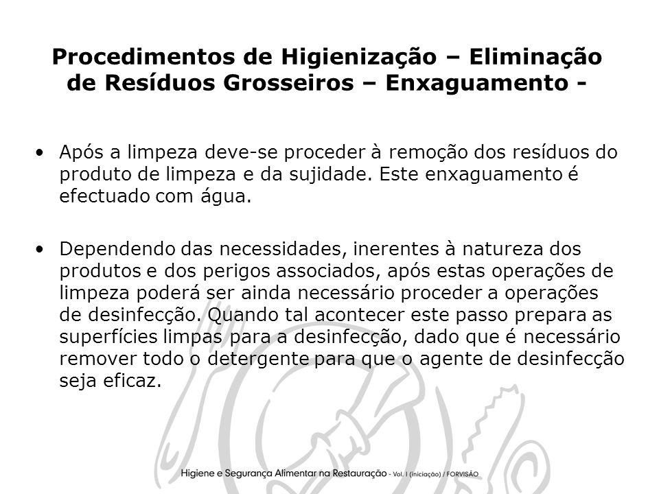 27 Procedimentos de Higienização – Eliminação de Resíduos Grosseiros – Enxaguamento - Após a limpeza deve-se proceder à remoção dos resíduos do produto de limpeza e da sujidade.