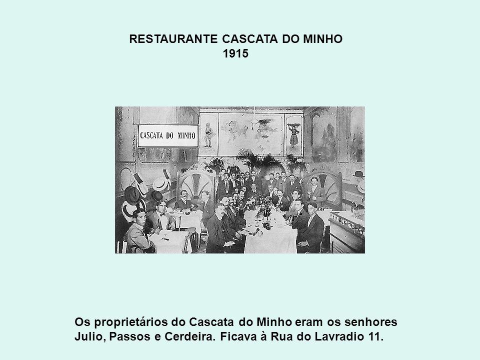 RESTAURANTE CASCATA DO MINHO 1915 Os proprietários do Cascata do Minho eram os senhores Julio, Passos e Cerdeira. Ficava à Rua do Lavradio 11.