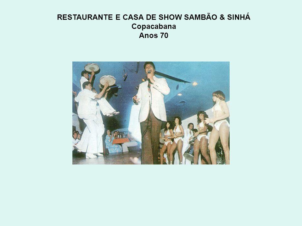 RESTAURANTE E CASA DE SHOW SAMBÃO & SINHÁ Copacabana Anos 70