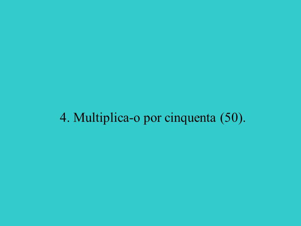 4. Multiplica-o por cinquenta (50).