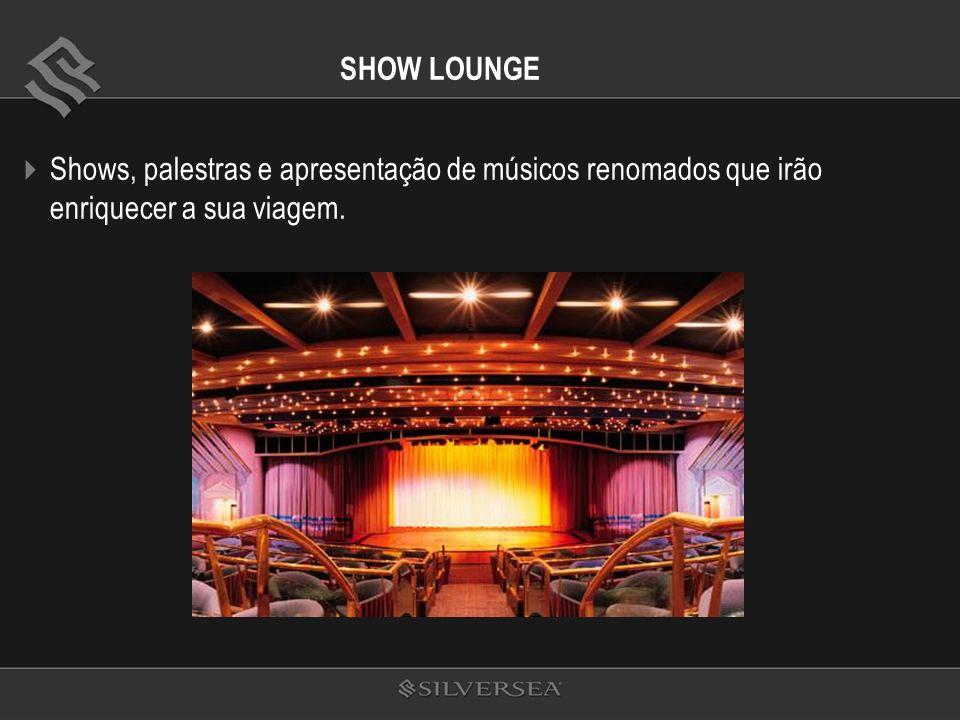 SHOW LOUNGE Shows, palestras e apresentação de músicos renomados que irão enriquecer a sua viagem.