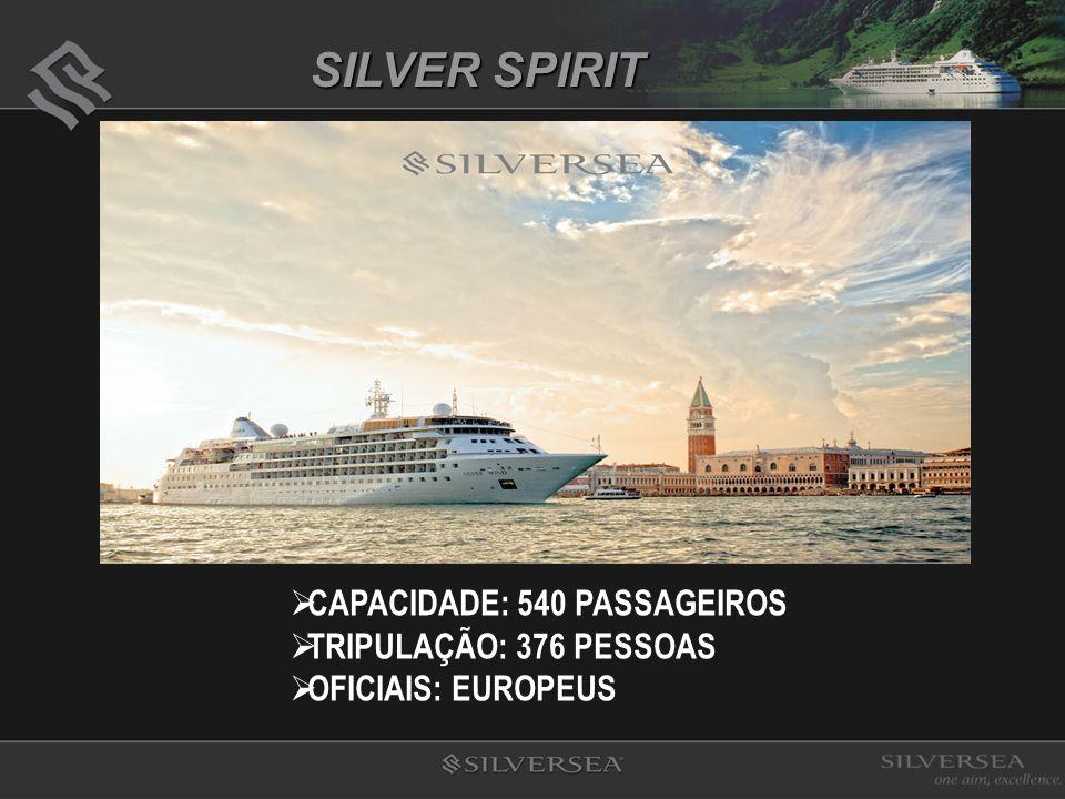 CAPACIDADE: 540 PASSAGEIROS TRIPULAÇÃO: 376 PESSOAS OFICIAIS: EUROPEUS SILVER SPIRIT