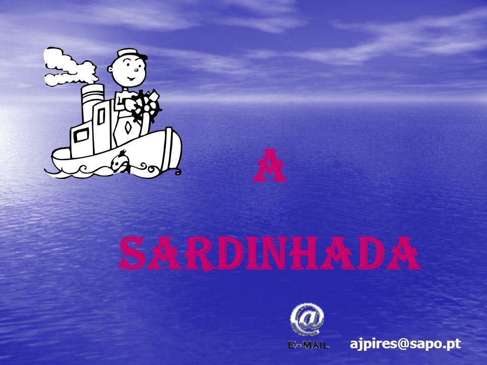 A Sardinhada ajpires@sapo.pt