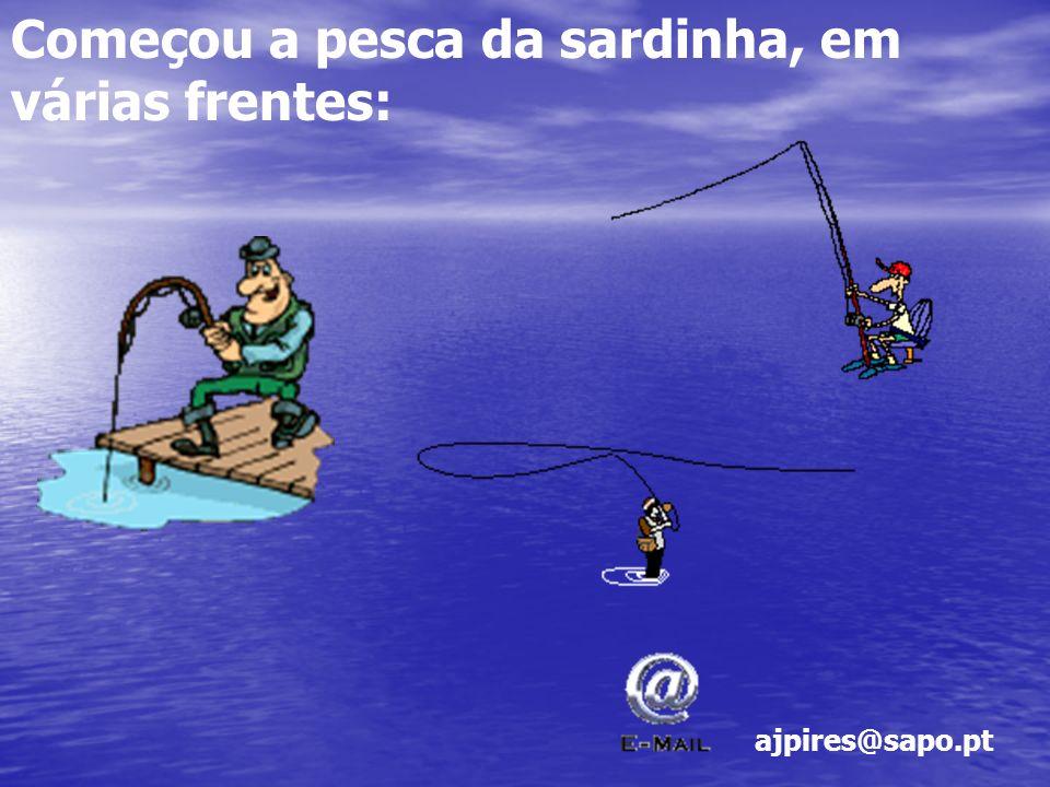 Começou a pesca da sardinha, em várias frentes: ajpires@sapo.pt