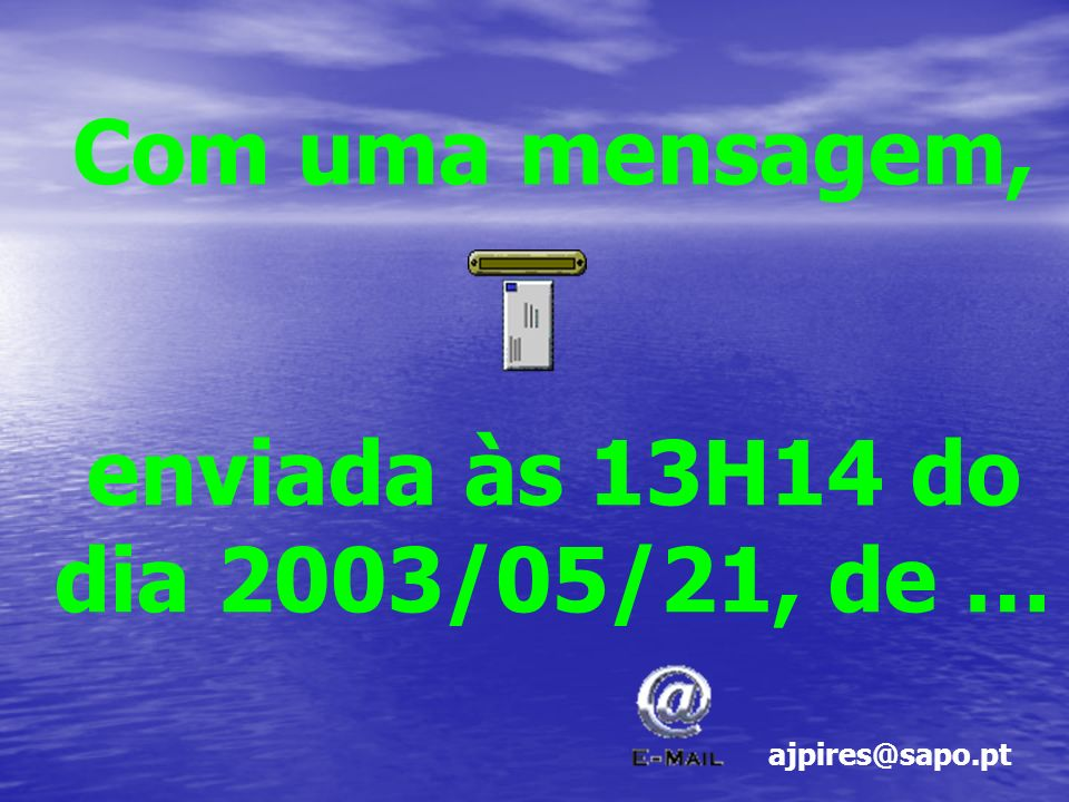 Com uma mensagem, enviada às 13H14 do dia 2003/05/21, de … ajpires@sapo.pt