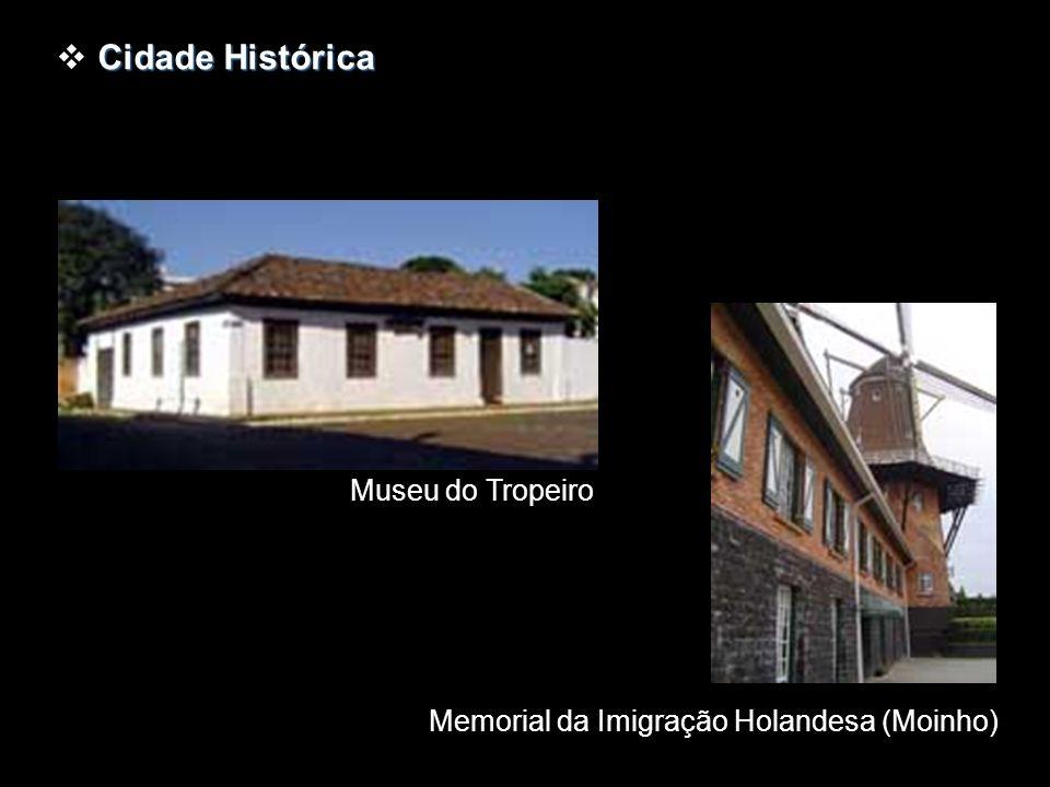Cidade Histórica Memorial da Imigração Holandesa (Moinho) Museu do Tropeiro
