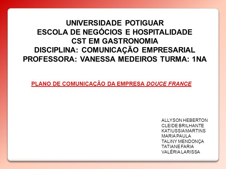 UNIVERSIDADE POTIGUAR ESCOLA DE NEGÓCIOS E HOSPITALIDADE CST EM GASTRONOMIA DISCIPLINA: COMUNICAÇÃO EMPRESARIAL PROFESSORA: VANESSA MEDEIROS TURMA: 1N