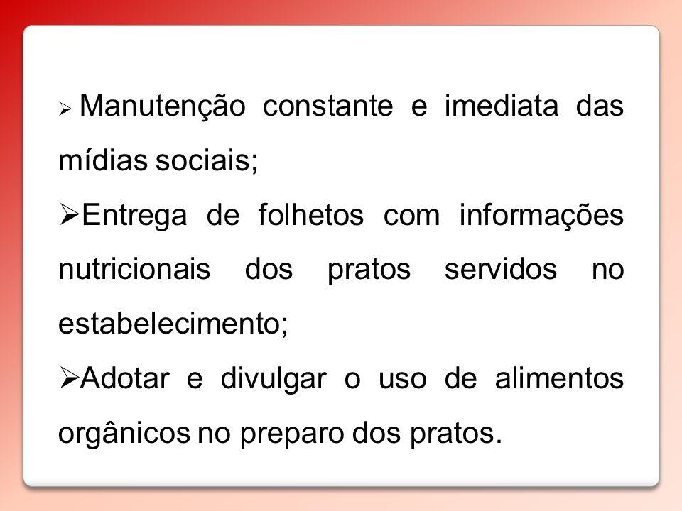 Manutenção constante e imediata das mídias sociais; Entrega de folhetos com informações nutricionais dos pratos servidos no estabelecimento; Adotar e