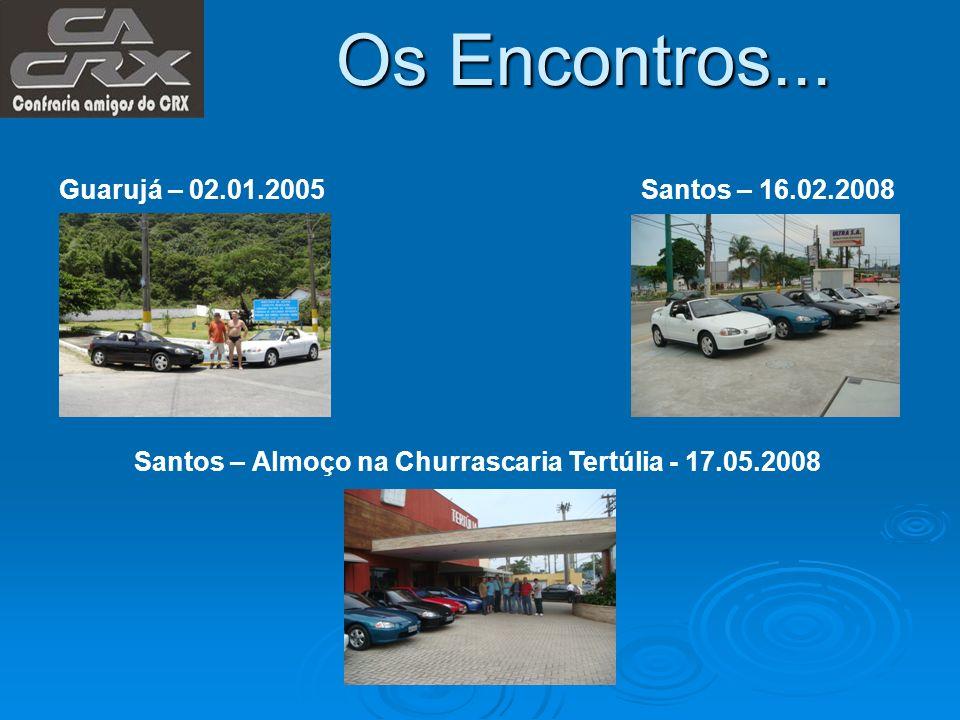 Os Encontros... Guarujá – 02.01.2005Santos – 16.02.2008 Santos – Almoço na Churrascaria Tertúlia - 17.05.2008