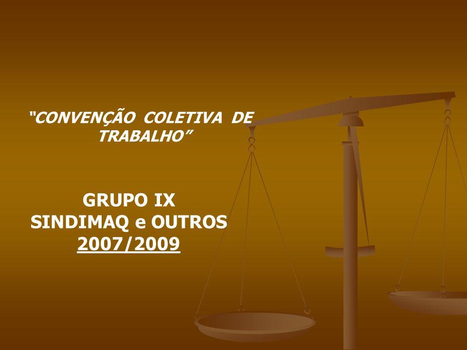 CONVENÇÃO COLETIVA DE TRABALHO GRUPO IX SINDIMAQ e OUTROS 2007/2009