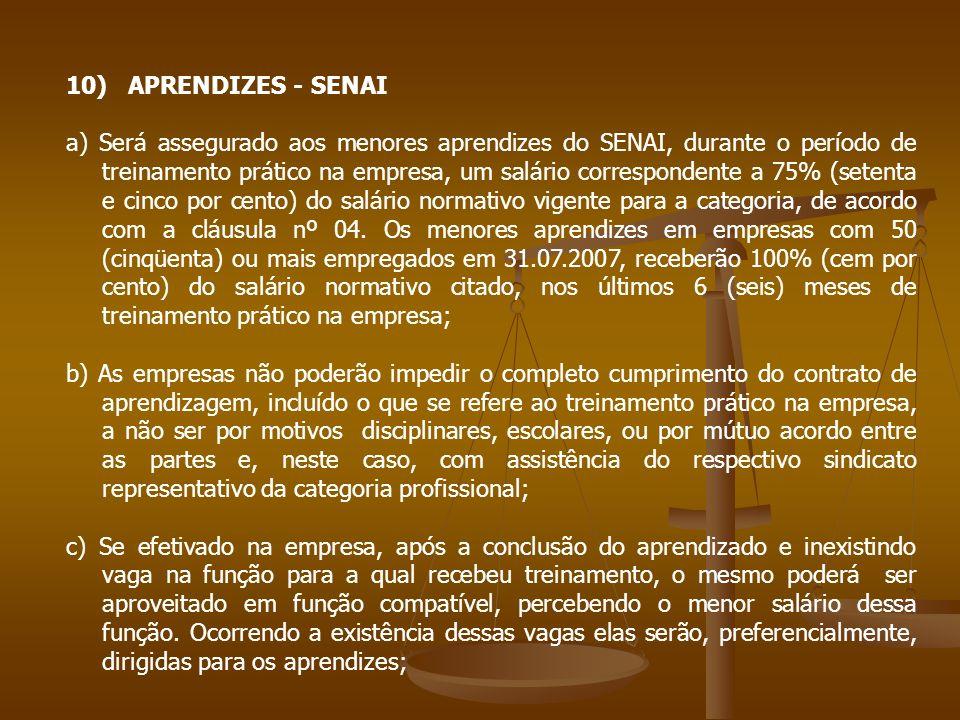 10) APRENDIZES - SENAI a) Será assegurado aos menores aprendizes do SENAI, durante o período de treinamento prático na empresa, um salário corresponde