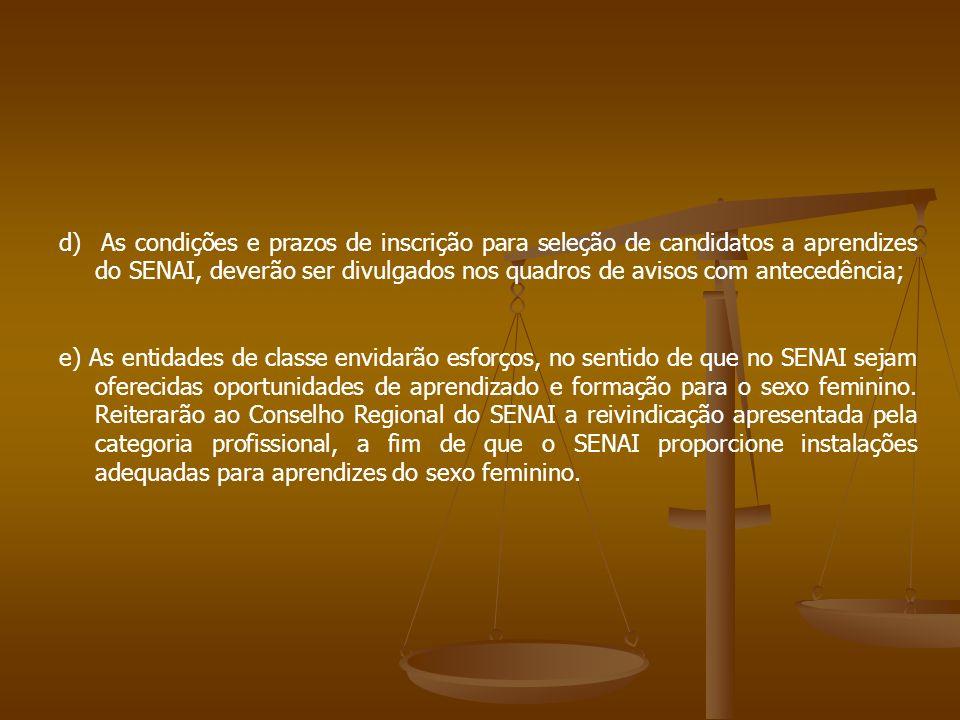 d) As condições e prazos de inscrição para seleção de candidatos a aprendizes do SENAI, deverão ser divulgados nos quadros de avisos com antecedência;