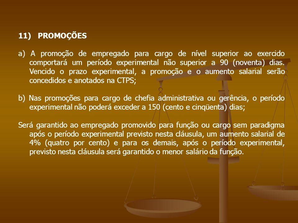11) PROMOÇÕES a) A promoção de empregado para cargo de nível superior ao exercido comportará um período experimental não superior a 90 (noventa) dias.