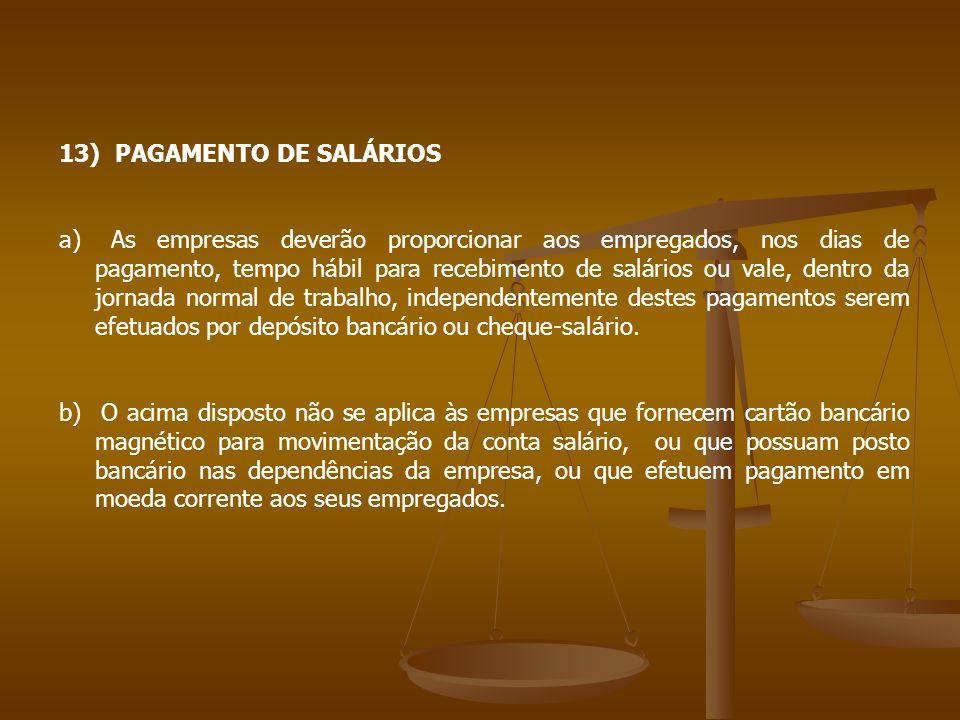 13) PAGAMENTO DE SALÁRIOS a) As empresas deverão proporcionar aos empregados, nos dias de pagamento, tempo hábil para recebimento de salários ou vale,