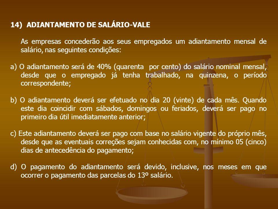 14) ADIANTAMENTO DE SALÁRIO-VALE As empresas concederão aos seus empregados um adiantamento mensal de salário, nas seguintes condições: a) O adiantame