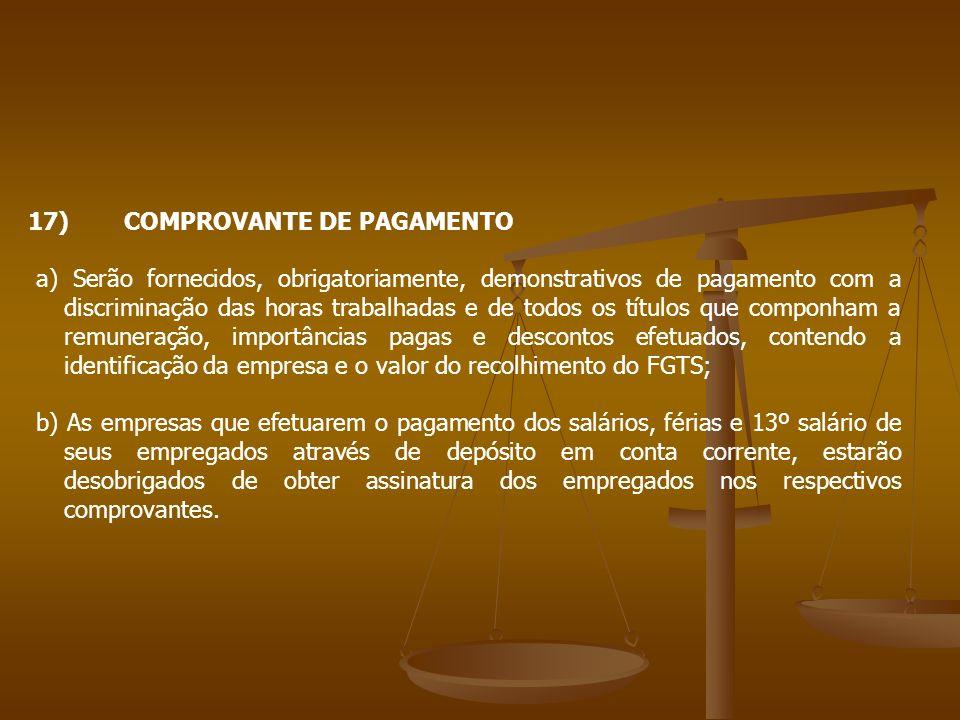 17)COMPROVANTE DE PAGAMENTO a) Serão fornecidos, obrigatoriamente, demonstrativos de pagamento com a discriminação das horas trabalhadas e de todos os