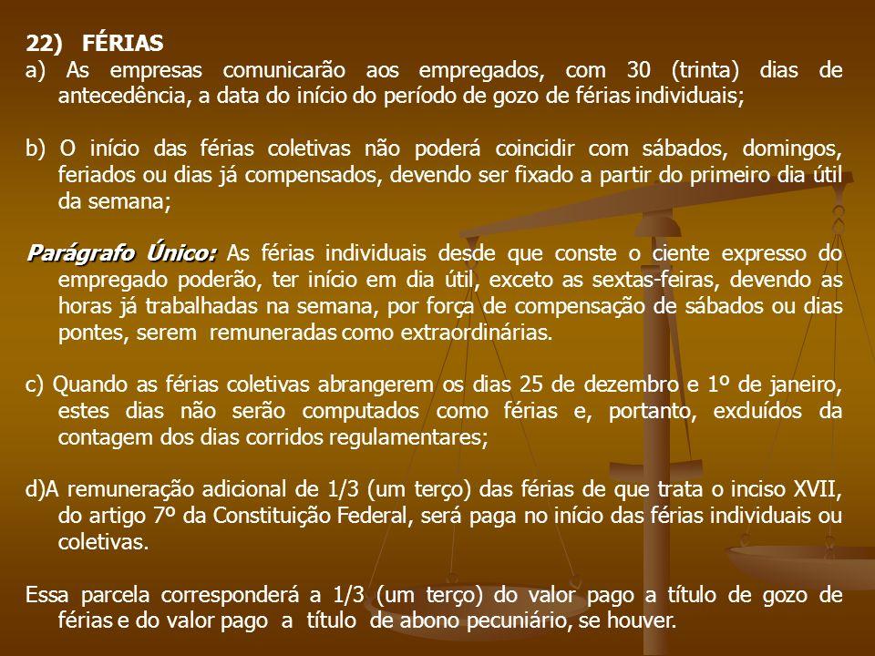 22) FÉRIAS a) As empresas comunicarão aos empregados, com 30 (trinta) dias de antecedência, a data do início do período de gozo de férias individuais;