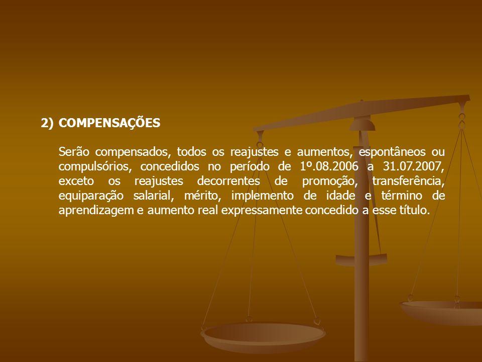 2)COMPENSAÇÕES Serão compensados, todos os reajustes e aumentos, espontâneos ou compulsórios, concedidos no período de 1º.08.2006 a 31.07.2007, exceto