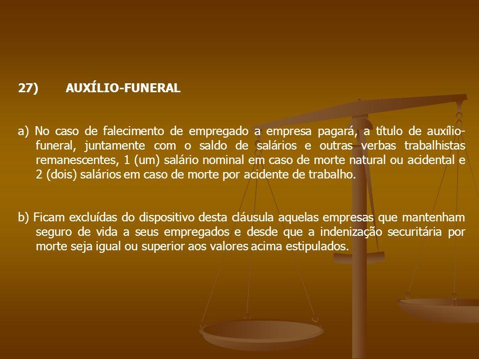 27)AUXÍLIO-FUNERAL a) No caso de falecimento de empregado a empresa pagará, a título de auxílio- funeral, juntamente com o saldo de salários e outras