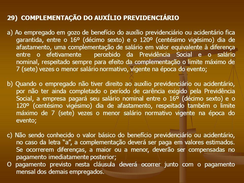 29) COMPLEMENTAÇÃO DO AUXÍLIO PREVIDENCIÁRIO a) Ao empregado em gozo de benefício do auxílio previdenciário ou acidentário fica garantida, entre o 16º