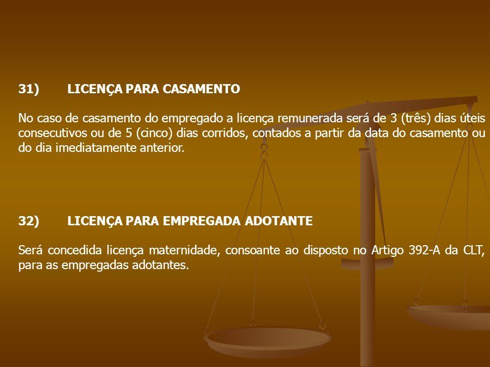 31)LICENÇA PARA CASAMENTO No caso de casamento do empregado a licença remunerada será de 3 (três) dias úteis consecutivos ou de 5 (cinco) dias corrido