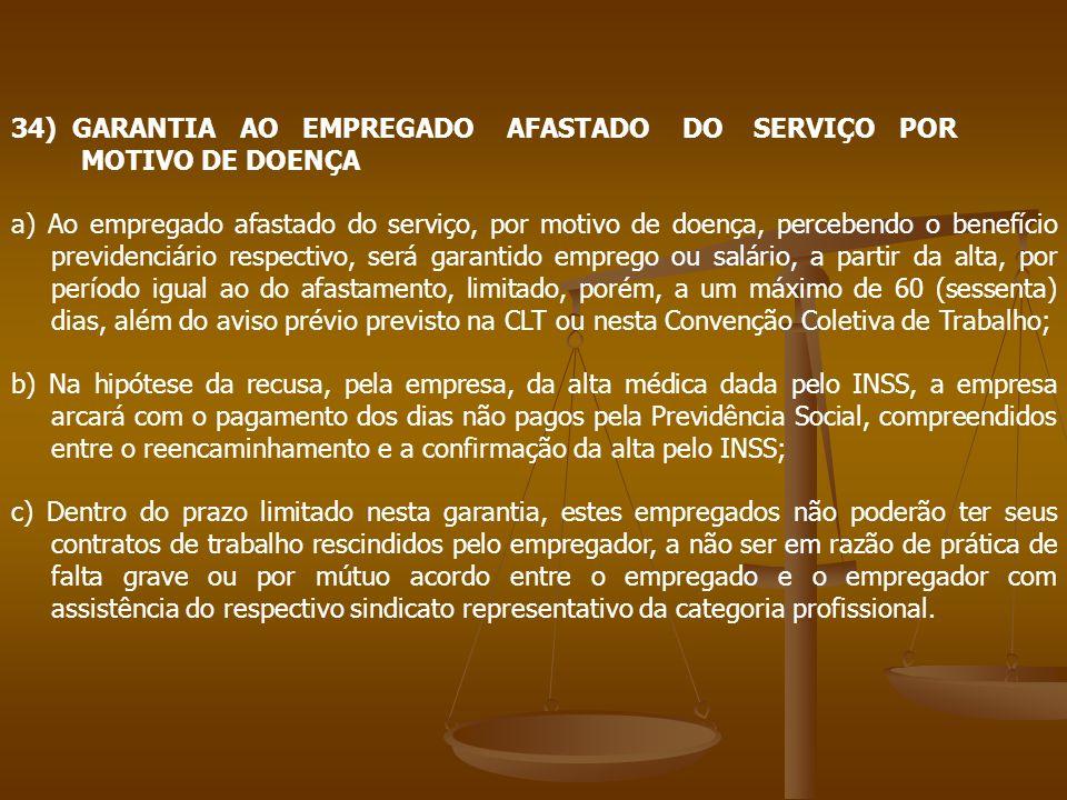 34) GARANTIA AO EMPREGADO AFASTADO DO SERVIÇO POR MOTIVO DE DOENÇA a) Ao empregado afastado do serviço, por motivo de doença, percebendo o benefício p