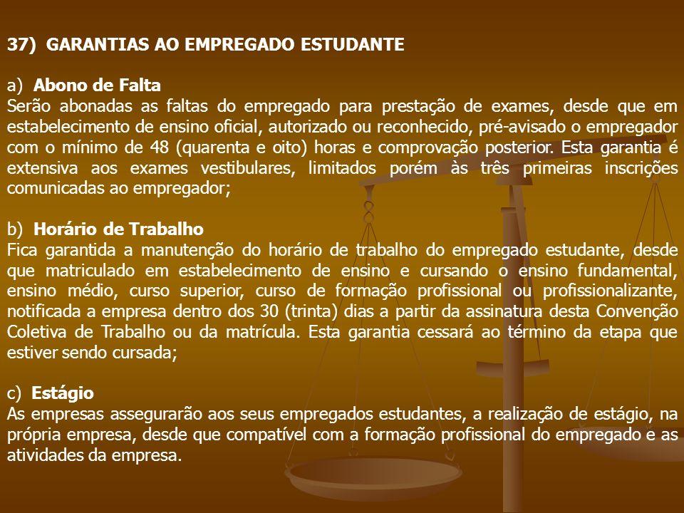 37) GARANTIAS AO EMPREGADO ESTUDANTE a) Abono de Falta Serão abonadas as faltas do empregado para prestação de exames, desde que em estabelecimento de