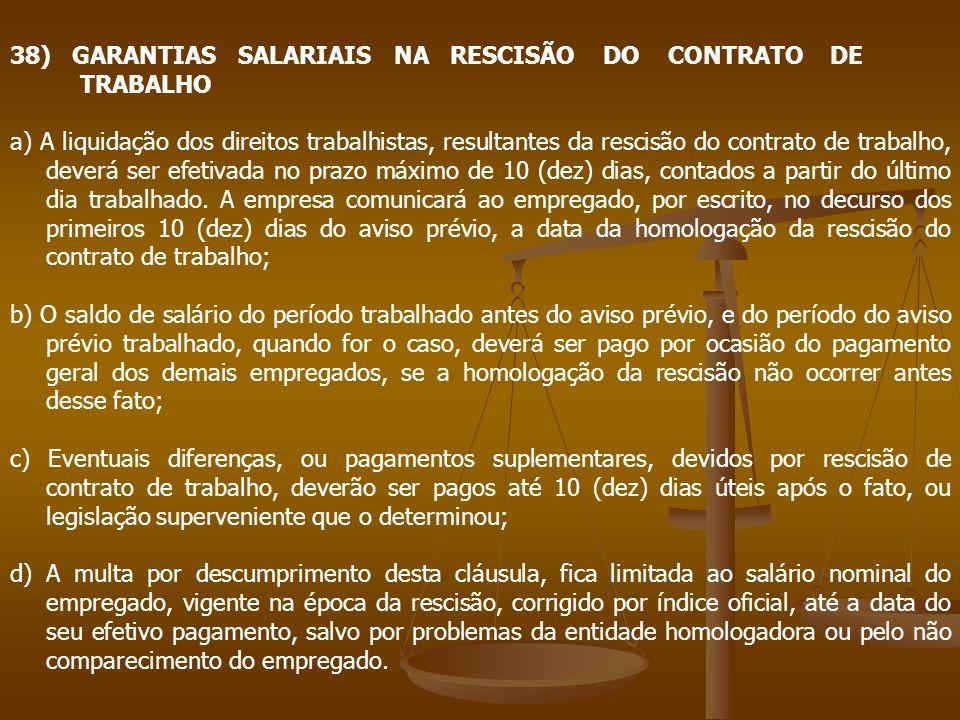 38) GARANTIAS SALARIAIS NA RESCISÃO DO CONTRATO DE TRABALHO a) A liquidação dos direitos trabalhistas, resultantes da rescisão do contrato de trabalho