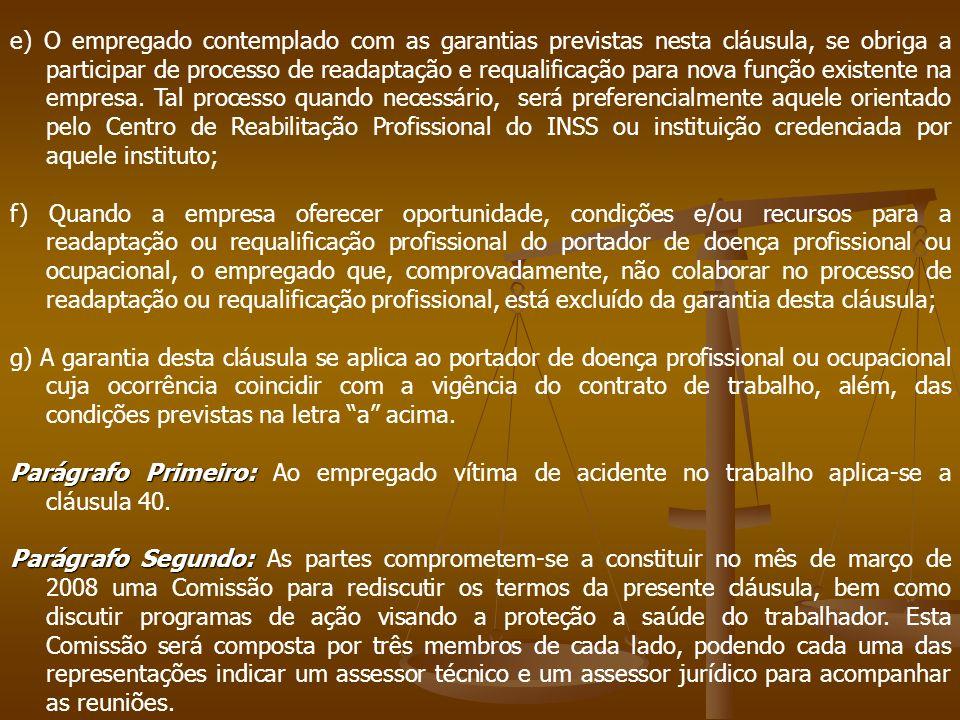 e) O empregado contemplado com as garantias previstas nesta cláusula, se obriga a participar de processo de readaptação e requalificação para nova fun