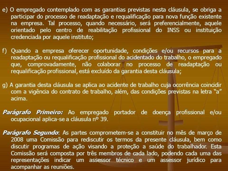 e) O empregado contemplado com as garantias previstas nesta cláusula, se obriga a participar do processo de readaptação e requalificação para nova fun