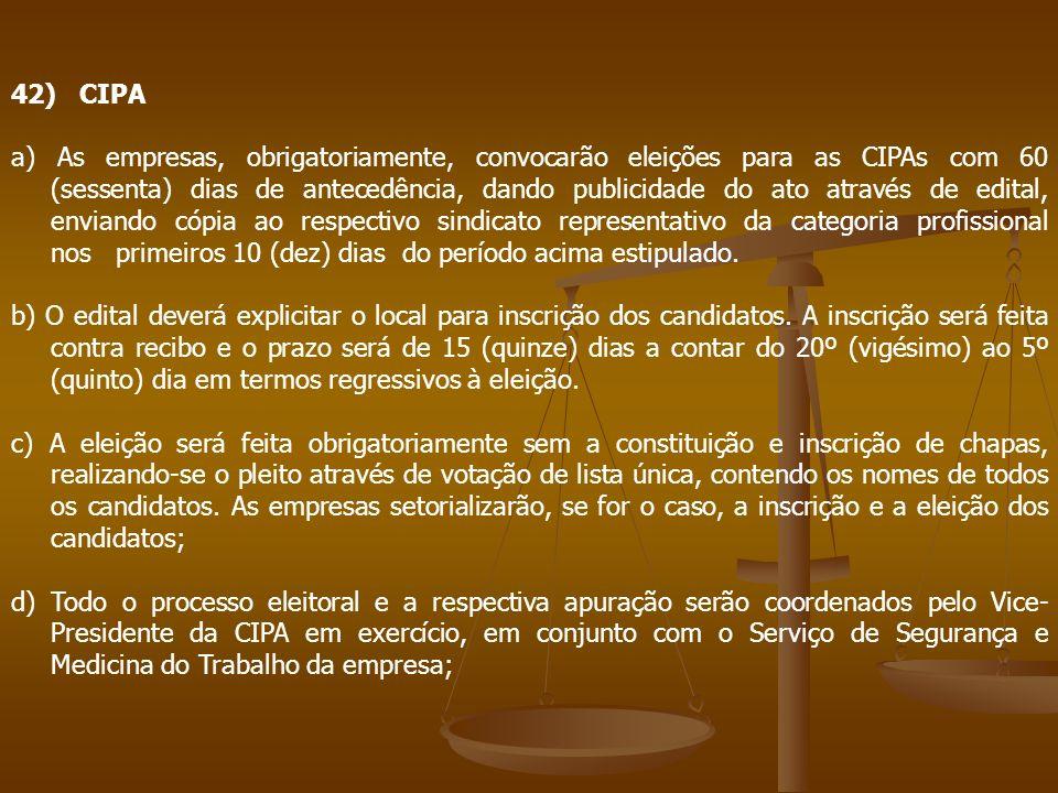 42) CIPA a) As empresas, obrigatoriamente, convocarão eleições para as CIPAs com 60 (sessenta) dias de antecedência, dando publicidade do ato através