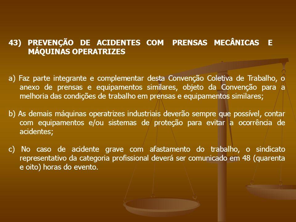 43) PREVENÇÃO DE ACIDENTES COM PRENSAS MECÂNICAS E MÁQUINAS OPERATRIZES a) Faz parte integrante e complementar desta Convenção Coletiva de Trabalho, o