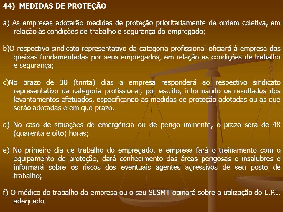 44) MEDIDAS DE PROTEÇÃO a) As empresas adotarão medidas de proteção prioritariamente de ordem coletiva, em relação às condições de trabalho e seguranç